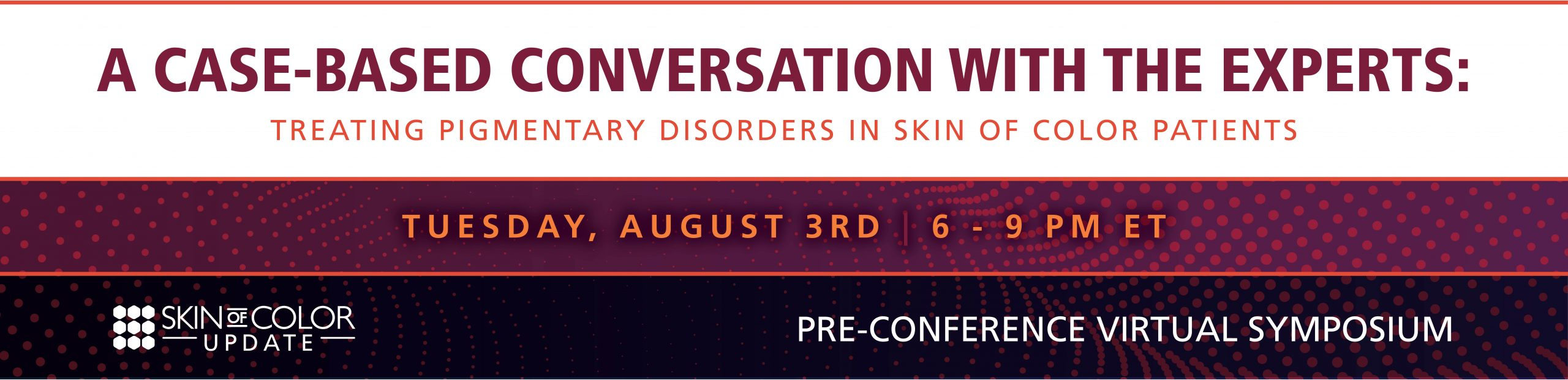 SKIN OF COLOR UPDATE PRE-CONFERENCE VIRTUAL SYMPOSIUM